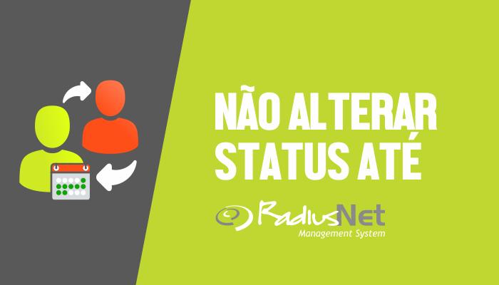 NÃO ALTERAR STATUS ATÉ - Nova Funcionalidade do RadiusNet.